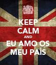 KEEP CALM AND EU AMO OS MEU PAÌS - Personalised Poster large