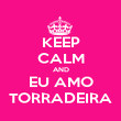 KEEP CALM AND EU AMO TORRADEIRA - Personalised Poster large