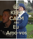KEEP CALM AND Eu  Amo-vos - Personalised Poster large