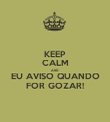 KEEP CALM AND EU AVISO QUANDO FOR GOZAR! - Personalised Large Wall Decal