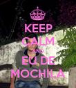KEEP CALM AND EU DE MOCHILA - Personalised Poster large