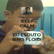 KEEP CALM AND EU ESGUTO BING FLOIDI - Personalised Poster large