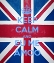 KEEP CALM AND EU ME AMOO - Personalised Poster large