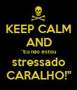 """KEEP CALM AND """"Eu não estou stressado CARALHO!"""" - Personalised Poster large"""
