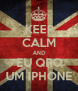 KEEP CALM AND EU QRO UM IPHONE - Personalised Poster large