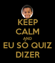 KEEP CALM AND EU SÓ QUIZ DIZER - Personalised Poster large