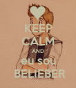 KEEP CALM AND eu sou  BELIEBER - Personalised Poster large
