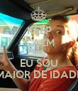 KEEP CALM AND EU SOU MAIOR DE IDADE - Personalised Poster large