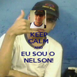 KEEP CALM AND EU SOU O  NELSON! - Personalised Poster large
