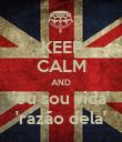KEEP CALM AND 'eu sou vida' 'razão dela' - Personalised Poster large