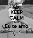 KEEP CALM AND Eu te amo (:  ' - Personalised Poster large