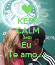 KEEP CALM AND Eu  Te amo..... - Personalised Poster large