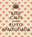 KEEP CALM AND EU TO APAIXONADA - Personalised Poster large