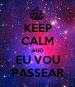 KEEP CALM AND EU VOU PASSEAR - Personalised Poster large