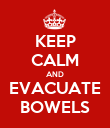 KEEP CALM AND EVACUATE BOWELS - Personalised Poster large