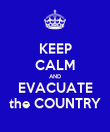 KEEP CALM AND EVACUATE the COUNTRY - Personalised Poster large