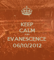 KEEP CALM AND EVANESCENCE 06/10/2012 - Personalised Poster large