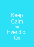 Keep Calm And EverIdiot On - Personalised Poster large