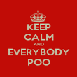 KEEP CALM AND EVERYBODY POO - Personalised Poster large
