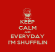 KEEP CALM AND EVERYDAY I'M SHUFFILIN - Personalised Poster large