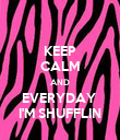 KEEP CALM AND EVERYDAY  I'M SHUFFLIN - Personalised Poster large