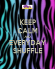KEEP CALM AND EVERYDAY SHUFFLE - Personalised Poster large