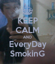 KEEP CALM AND EveryDay SmokinG - Personalised Poster large