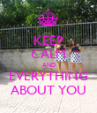 KEEP CALM AND EVERYTHING ABOUT YOU - Personalised Poster large