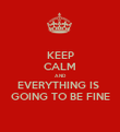 KEEP CALM AND EVERYTHING IS  GOING TO BE FINE - Personalised Poster large