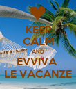 KEEP CALM AND EVVIVA  LE VACANZE - Personalised Poster large