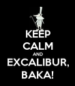 KEEP CALM AND EXCALIBUR, BAKA! - Personalised Poster large