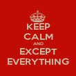 KEEP CALM AND EXCEPT EVERYTHING - Personalised Poster large