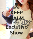KEEP CALM AND Exclusivo Show - Personalised Poster large