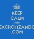 KEEP CALM AND EXCROTIZANDO .COM - Personalised Poster large