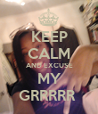 KEEP CALM AND EXCUSE MY GRRRRR  - Personalised Poster large