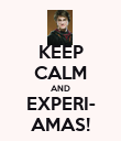 KEEP CALM AND EXPERI- AMAS! - Personalised Poster large