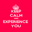 KEEP CALM AND EXPERIENCE  YOU - Personalised Poster large
