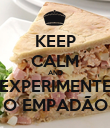 KEEP CALM AND EXPERIMENTE O EMPADÃO - Personalised Poster large