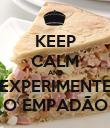 KEEP CALM AND EXPERIMENTE O EMPADÃO - Personalised Poster large