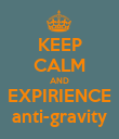 KEEP CALM AND EXPIRIENCE anti-gravity - Personalised Poster small