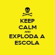 KEEP CALM AND EXPLODA A  ESCOLA  - Personalised Poster large