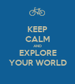 KEEP CALM AND EXPLORE YOUR WORLD - Personalised Poster large