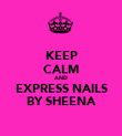 KEEP CALM AND EXPRESS NAILS BY SHEENA - Personalised Poster large