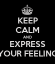 KEEP CALM AND EXPRESS YOUR FEELING - Personalised Poster large