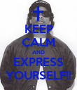 KEEP CALM AND EXPRESS YOURSELF!! - Personalised Poster large