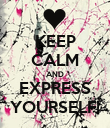 KEEP CALM AND EXPRESS YOURSELF! - Personalised Poster large