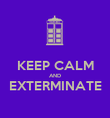 KEEP CALM AND EXTERMINATE  - Personalised Poster large