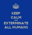 KEEP CALM AND EXTERMINATE ALL HUMANS - Personalised Poster large