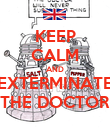 KEEP CALM AND EXTERMINATE THE DOCTOR - Personalised Poster large