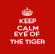KEEP CALM AND EYE OF  THE TIGER - Personalised Poster large
